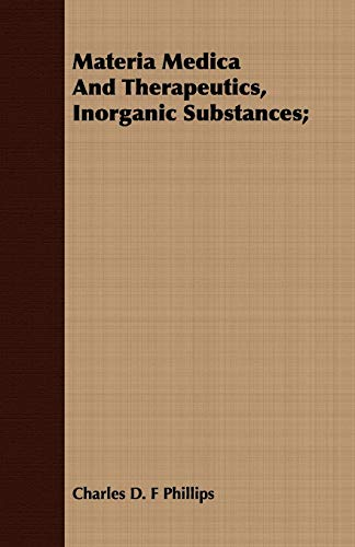 Materia Medica And Therapeutics, Inorganic Substances: Charles D. F Phillips
