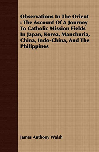 9781408689585: Observations In The Orient: The Account Of A Journey To Catholic Mission Fields In Japan, Korea, Manchuria, China, Indo-China, And The Philippines