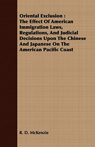 9781408689820: Oriental Exclusion: The Effect Of American Immigration Laws, Regulations, And Judicial Decisions Upon The Chinese And Japanese On The American Pacific Coast