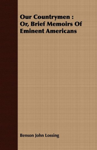 Our Countrymen: Or, Brief Memoirs Of Eminent Americans (1408690039) by Benson John Lossing