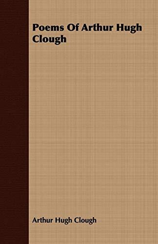 Poems Of Arthur Hugh Clough: Arthur Hugh Clough