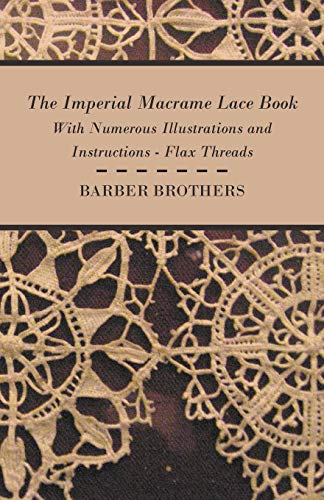 9781408693421: The Imperial Macrame Lace Book - With Numerous Illustrations and Instructions - Flax Threads