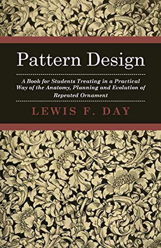 9781408694008: Pattern Design - A Book for Students Treating in a Practical Way of the Anatomy - Planning & Evolution of Repeated Ornament