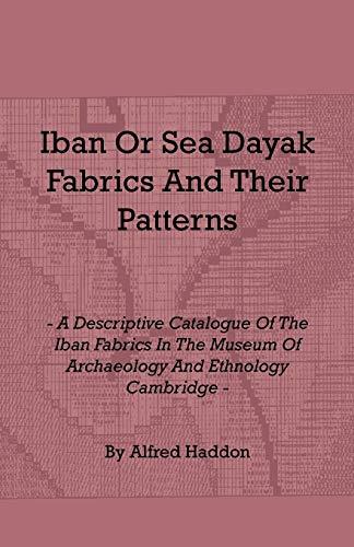 Iban Or Sea Dayak Fabrics And Their: Alfred Haddon