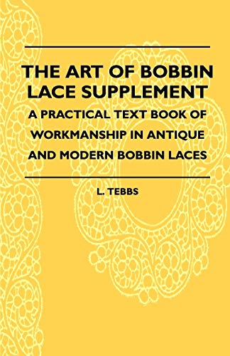 The Art Of Bobbin Lace Supplement - A Practical Text Book Of Workmanship In Antique And Modern ...