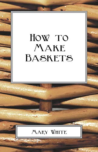 How To Make Baskets: Mary White