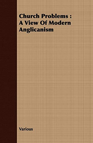 Church Problems: A View of Modern Anglicanism