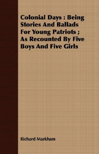 9781408695678: Colonial Days: Being Stories And Ballads For Young Patriots ; As Recounted By Five Boys And Five Girls