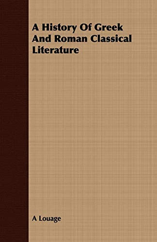 A History Of Greek And Roman Classical Literature: A Louage