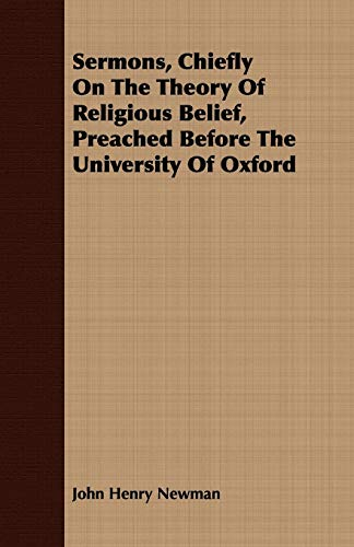 Sermons, Chiefly On The Theory Of Religious Belief, Preached Before The University Of Oxford (9781408696378) by John Henry Newman