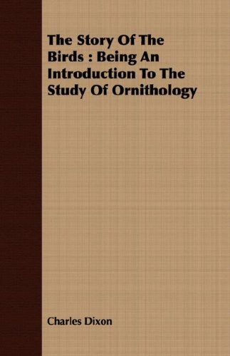 The Story Of The Birds: Being An Introduction To The Study Of Ornithology (1408696835) by Dixon, Charles