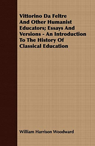 Vittorino Da Feltre and Other Humanist Educators Essays and Versions - An Introduction to the ...