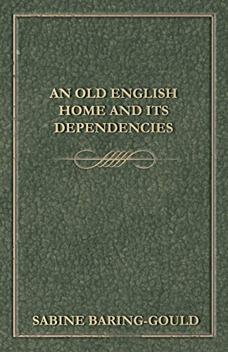 An Old English Home And Its Dependencies: S. Baring-Gould