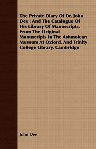 9781408698624: The Private Diary of Dr. John Dee: And the Catalogue of His Library of Manuscripts, from the Original Manuscripts in the Ashmolean Museum at Oxford, a