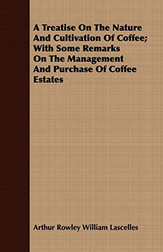 9781408698860: A Treatise On The Nature And Cultivation Of Coffee; With Some Remarks On The Management And Purchase Of Coffee Estates