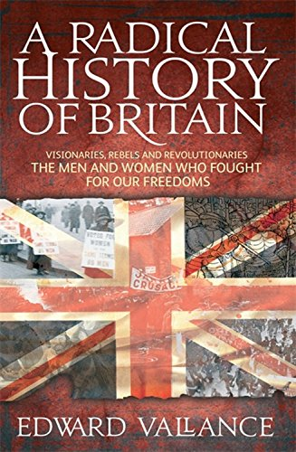 9781408700501: A Radical History of Britain: Visionaries, Rebels and Revolutionaries: the Men and Women Who Fought for Our Freedoms
