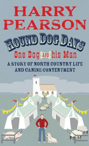 Hound Dog Days: One Dog and His Man: A Story of North Country Life and Canine Contentment: Harry ...