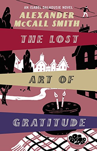 THE LOST ART OF GRATITUDE - AN ISOBEL DALHOUSIE NOVEL - SIGNED FIRST EDITION FIRST PRINTING: McCALL...