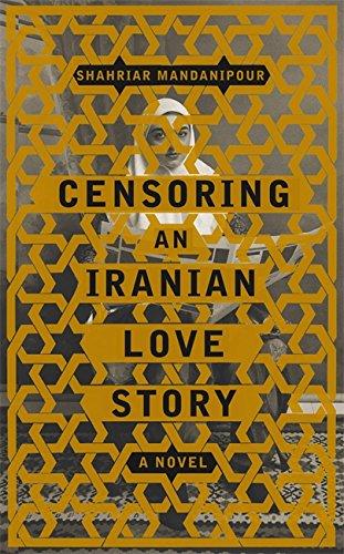 9781408701607: Censoring an Iranian Love Story A Novel