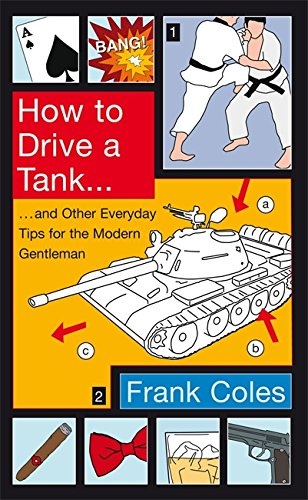 9781408701829: How To Drive A Tank: And other everyday tips for the modern gentleman