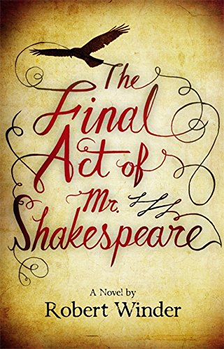 The Final Act Of Mr Shakespeare: Robert Winder