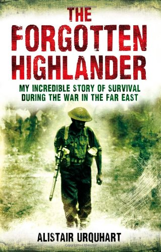 9781408702116: The Forgotten Highlander: My Incredible Story of Survival During the War in the Far East