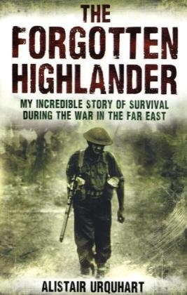 9781408702123: The Forgotten Highlander: My Incredible Story of Survival During the War in the Far East