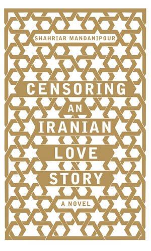 9781408702222: Censoring an Iranian Love Story: A Novel