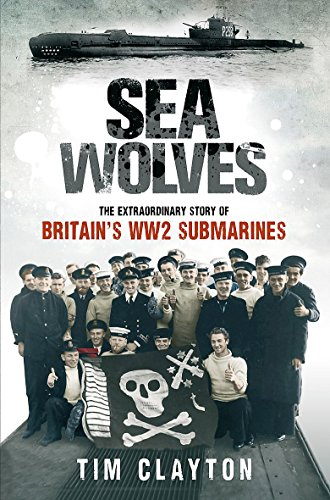 9781408702291: Sea Wolves: The Extraordinary Story of Britain's Ww2 Submarines