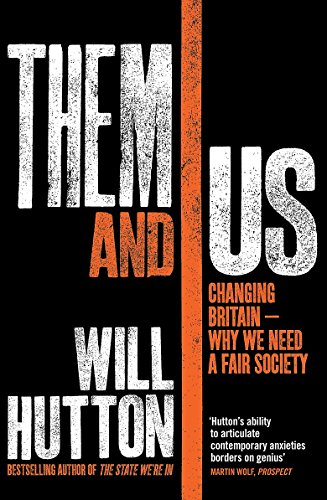 Them And Us: Changing Britain - Why We Need a Fair Society (1408702401) by Will Hutton