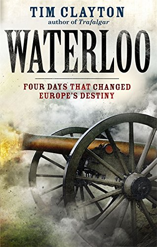 9781408702482: Waterloo: Four Days that Changed Europe's Destiny