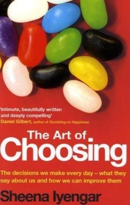 9781408702628: The Art of Choosing: The Decisions We Make Everyday of Our Lives, What They Say About Us and How We Can Improve Them