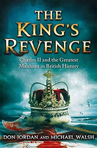 9781408703281: The King's Revenge: Charles II and the Greatest Manhunt in British History