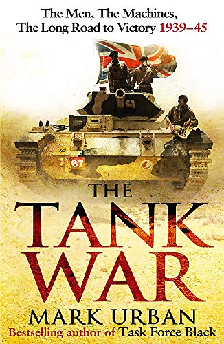 The Tank War: The Men, the MacHhnes, the Long Road to Victory 1939-45: Urban, Mark
