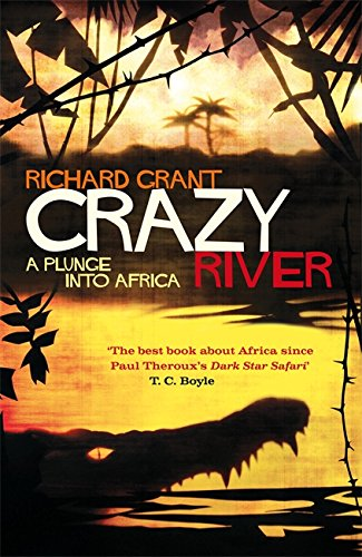 9781408703762: Crazy River: A Plunge into Africa