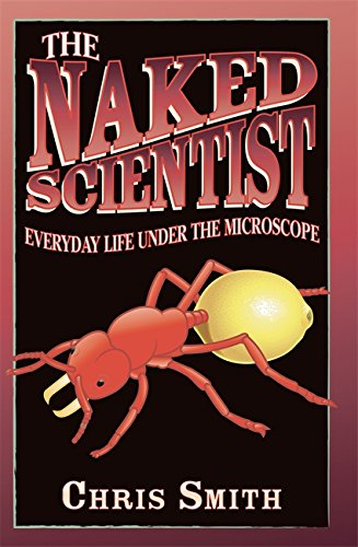 9781408703809: The Naked Scientist: Everyday Life Under the Microscope