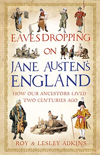 9781408703960: Eavesdropping on Jane Austen's England: How our ancestors lived two centuries ago