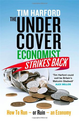 9781408704240: The Undercover Economist Strikes Back: How to Run or Ruin an Economy