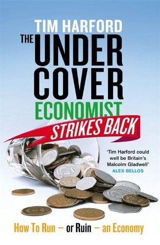 9781408704257: The Undercover Economist Strikes Back: How to Run or Ruin an Economy