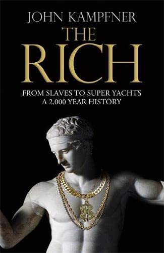 9781408704271: The Rich: From Slaves to Super-Yachts: A 2,000-Year History