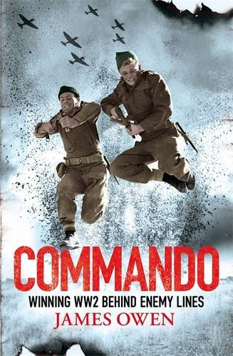 9781408704295: Commando: Winning World War II Behind Enemy Lines. by James Owen
