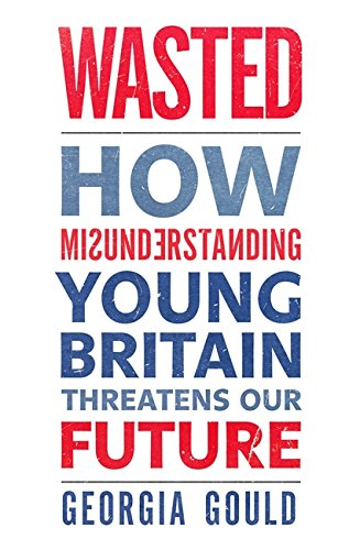 9781408704523: Wasted: How Misunderstanding Young Britain Threatens Our Future
