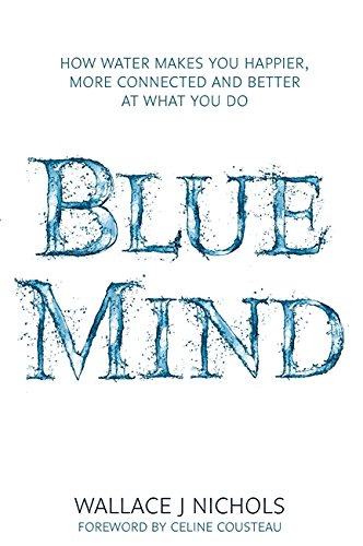 9781408704875: Blue Mind: How Water Makes You Happier, More Connected and Better at What You Do