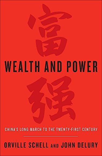 Wealth and Power: China's Long March to the Twenty-first Century: Schell, Orville; Delury, ...