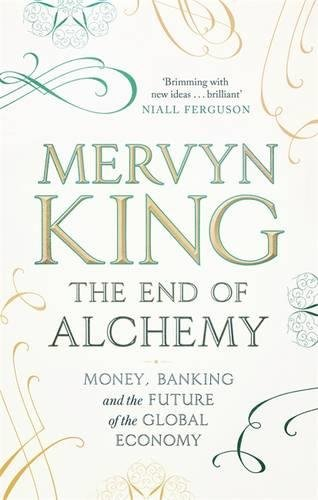 9781408706114: The End of Alchemy: Money, Banking and the Future of the Global Economy