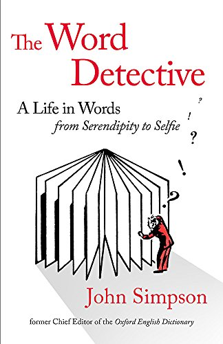 9781408706732: The Word Detective: A Life in Words: From Serendipity to Selfie