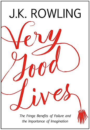9781408706787: Very Good Lives: The Fringe Benefits of Failure and the Importance of Imagination