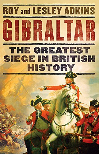 Gibraltar: The Greatest Siege in British History: Adkins, Roy and