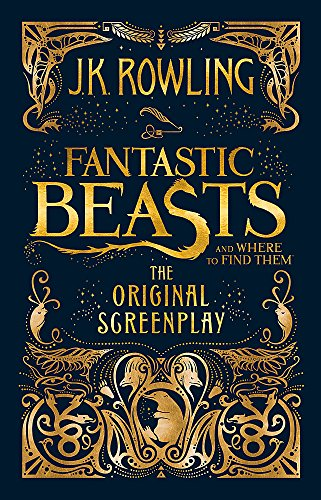 FANTASTIC BEASTS : THE ORIGINAL SREENPLAY: J K ROWLING