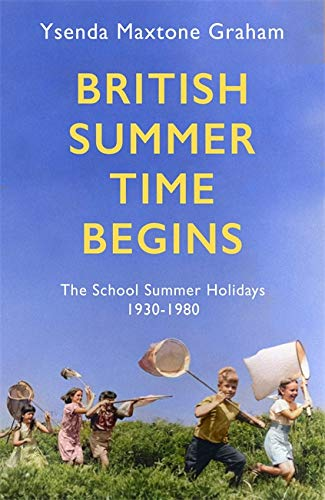 9781408710555: British Summer Time Begins: The School Summer Holidays 1930-1980